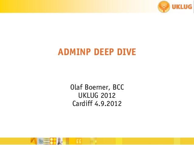 ADMINP DEEP DIVE  Olaf Boerner, BCC UKLUG 2012 Cardiff 4.9.2012