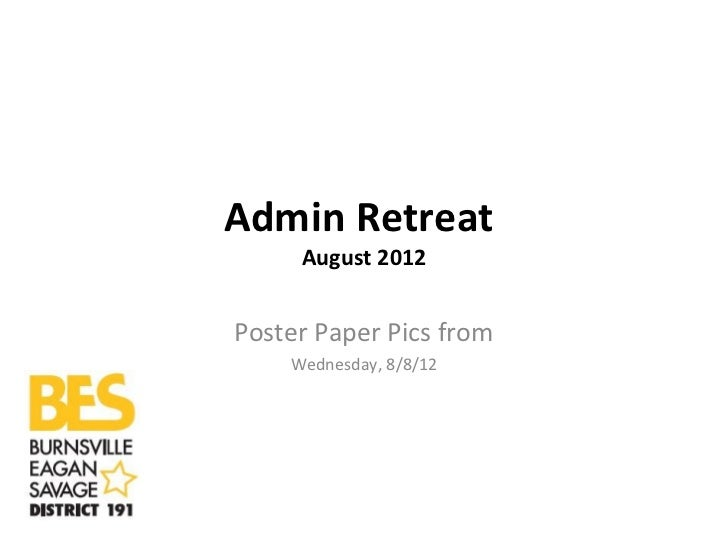 Admin Retreat     August 2012Poster Paper Pics from    Wednesday, 8/8/12