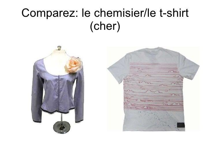 Comparez: le chemisier/le t-shirt (cher)