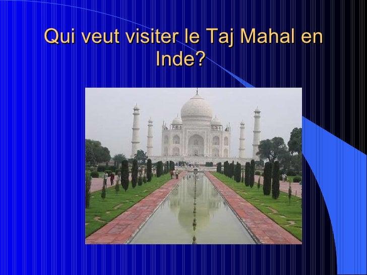 Qui veut visiter le Taj Mahal en Inde?