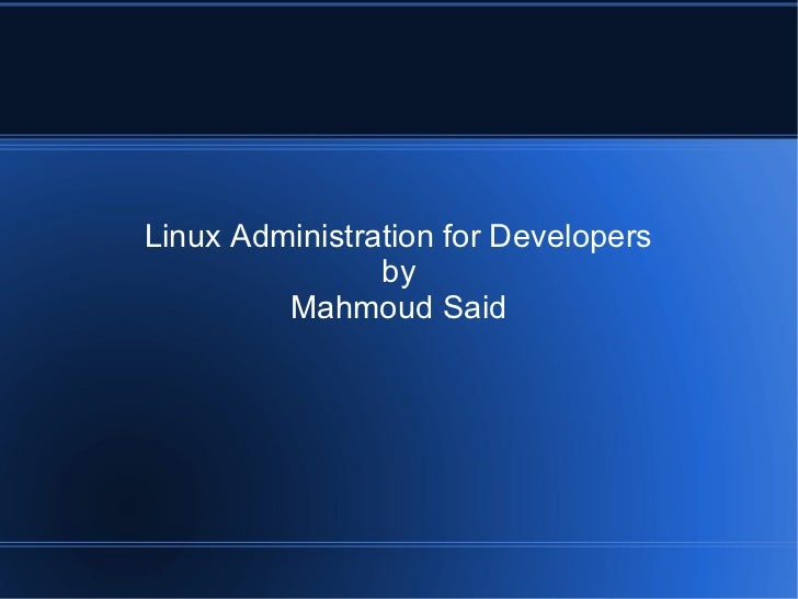 Linux Administration for Developers                by         Mahmoud Said