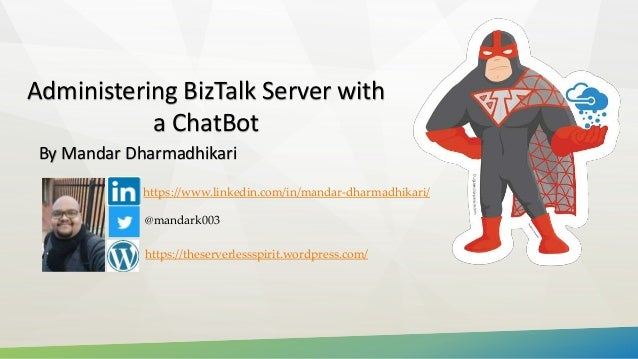 Administering BizTalk Server with a ChatBot By Mandar Dharmadhikari @mandark003 https://theserverlessspirit.wordpress.com/...