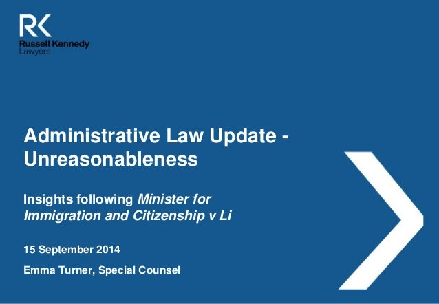 Administrative Law Update -  Unreasonableness  Insights following Minister for  Immigration and Citizenship v Li  15 Septe...