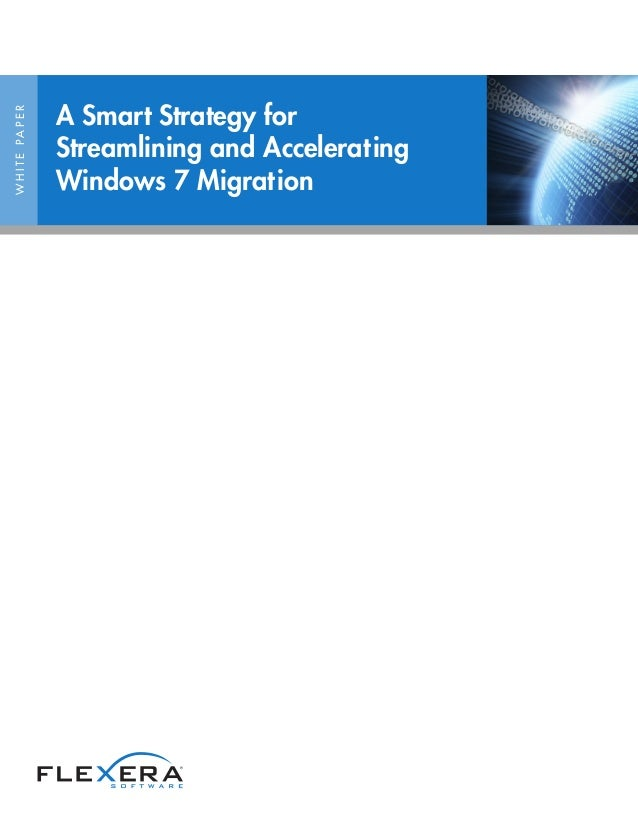 WHITEPAPER A Smart Strategy for Streamlining and Accelerating Windows 7 Migration