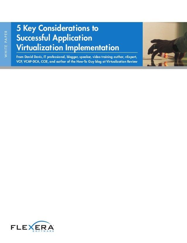 5 Key Considerations toW H I T E PA P E R                     Successful Application                     Virtualization Im...
