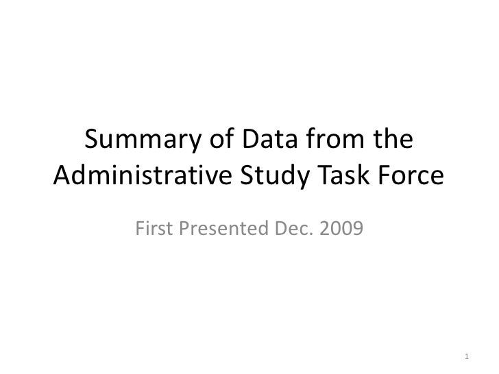 Summary of Data from the Administrative Study Task Force       First Presented Dec. 2009                                  ...