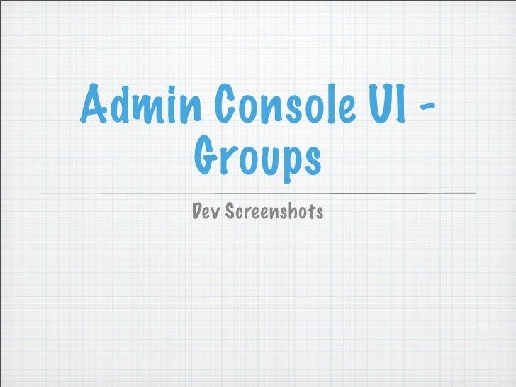 Admin Console UI -      Groups      Dev Screenshots