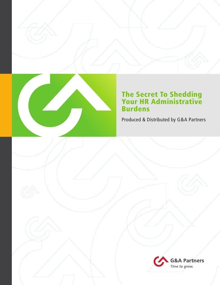 The Secret To Shedding     Your HR Administrative     Burdens     Produced & Distributed by G&A Partners     1