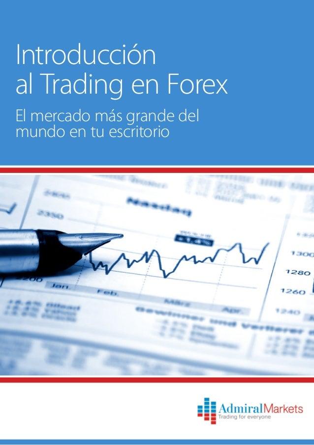 El mercado más grande delmundo en tu escritorioIntroducciónal Trading en Forex