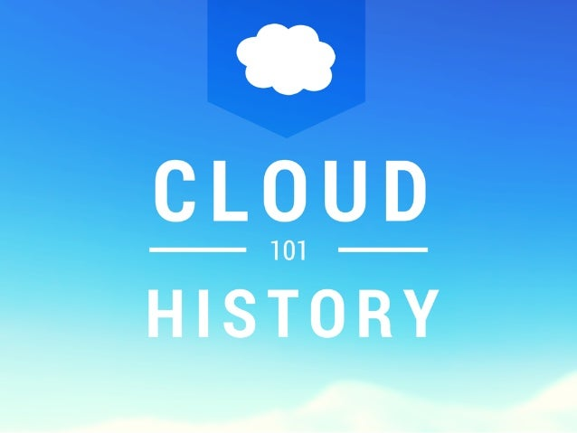 OF THE CLOUD  a Cloud concepts are not a recent thing.  In fact,  it has been around for over 50 years!   at It has had ma...