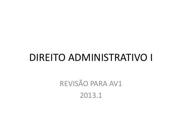 DIREITO ADMINISTRATIVO I     REVISÃO PARA AV1          2013.1