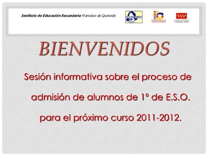 Instituto de Educación Secundaria Francisco de Quevedo           <br />Bienvenidos<br />Sesión informativa sobre el proces...