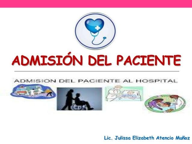 ADMISIÓN DEL PACIENTE  Lic. Julissa Elizabeth Atencio Muñoz