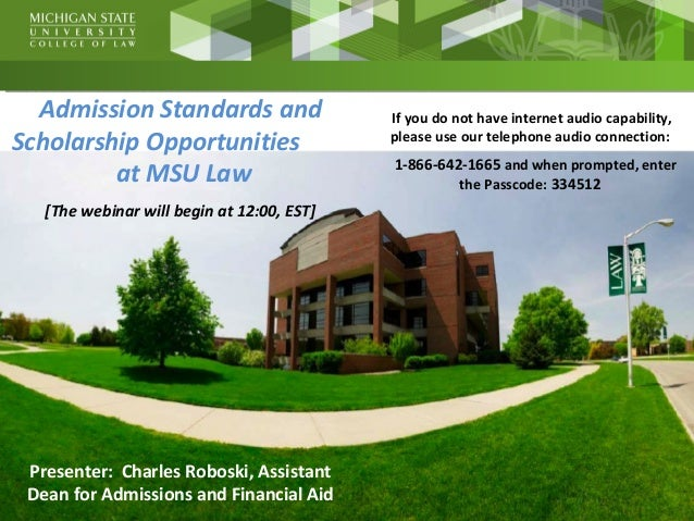 Admission Standards and Scholarship Opportunities at MSU Law [The webinar will begin at 12:00, EST] Presenter: Charles Rob...