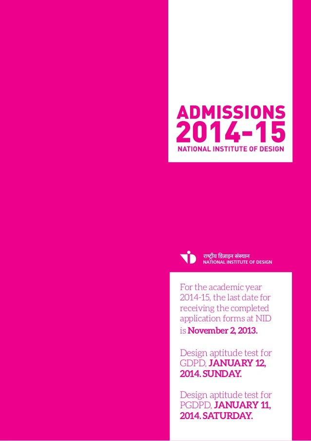 For the academic year 2014-15, the last date for receiving the completed application forms at NID is November 2, 2013. Des...