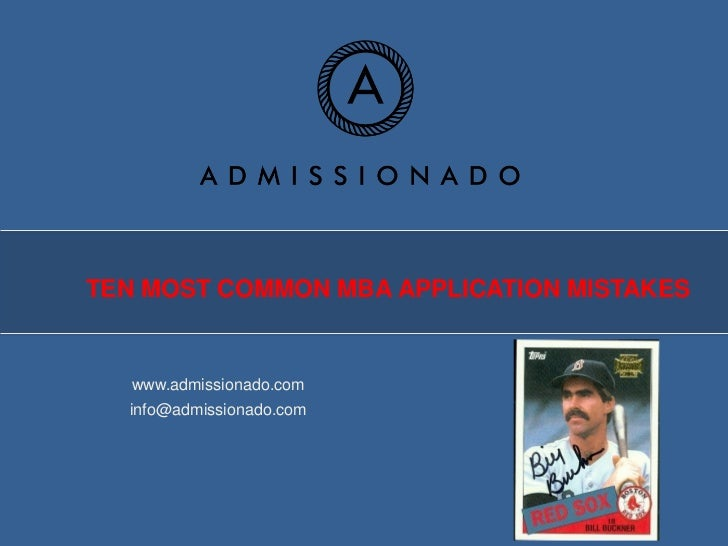 TEN MOST COMMON MBA APPLICATION MISTAKES   www.admissionado.com  info@admissionado.com