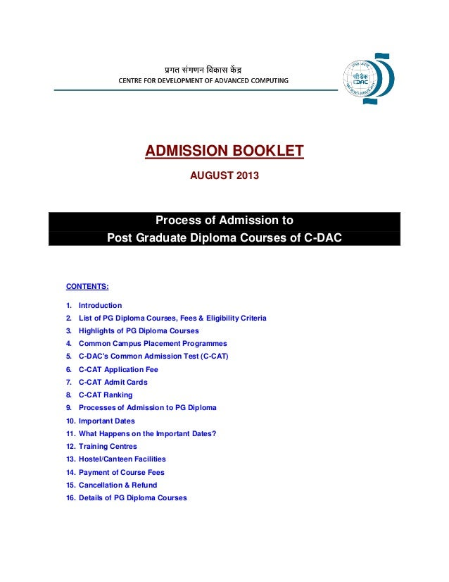 ADMISSION BOOKLET AUGUST 2013 Process of Admission to Post Graduate Diploma Courses of C-DAC CONTENTS: 1. Introduction 2. ...