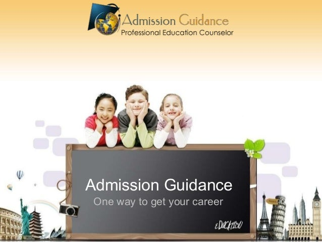 Admission Guidance One way to get your career