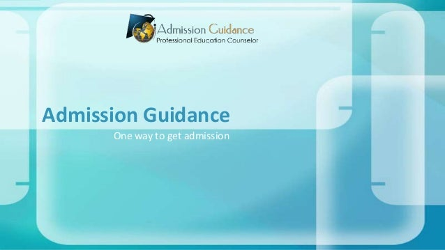 Admission Guidance One way to get admission