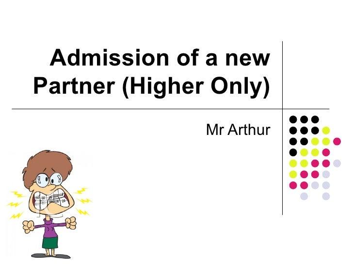 Admission of a new Partner (Higher Only) Mr Arthur