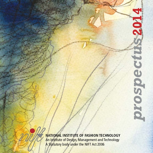 prospectus 2014 NATIONAL INSTITUTE OF FASHION TECHNOLOGY An Institute of Design, Management and Technology A Statutory bod...