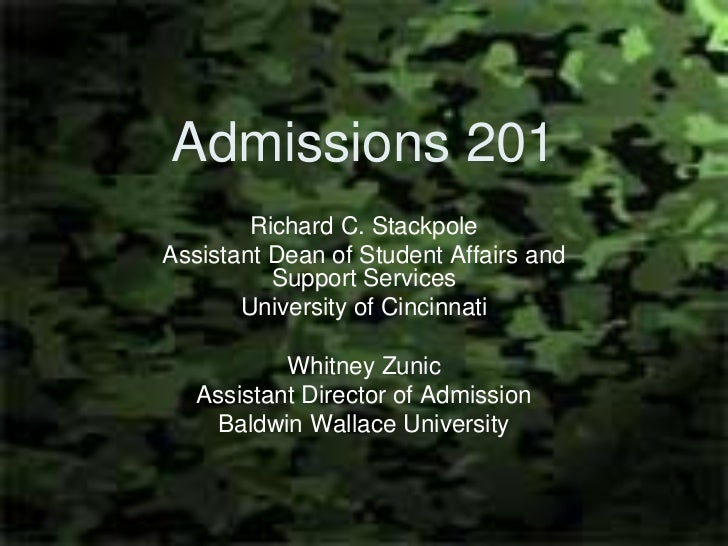 Admissions 201        Richard C. StackpoleAssistant Dean of Student Affairs and          Support Services       University...