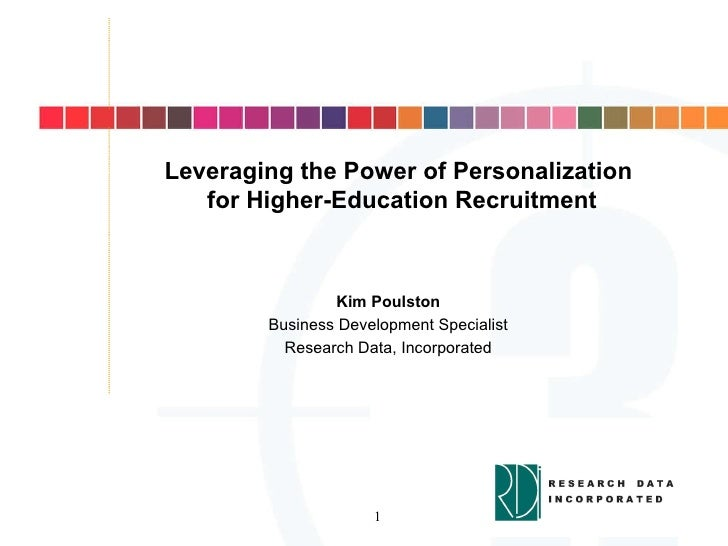 Leveraging the Power of Personalization for Higher-Education Recruitment Kim Poulston Business Development Specialist Rese...