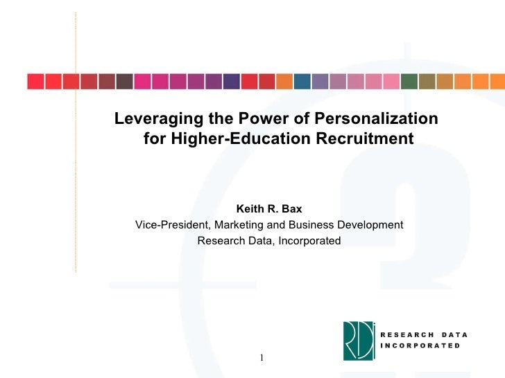 Leveraging the Power of Personalization for Higher-Education Recruitment Keith R. Bax Vice-President, Marketing and Busine...