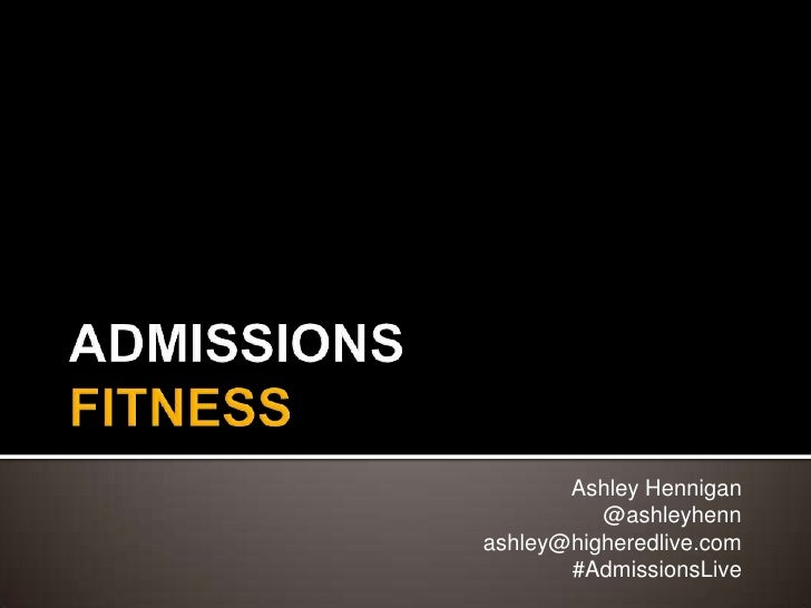Ashley Hennigan          @ashleyhennashley@higheredlive.com       #AdmissionsLive
