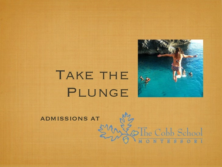 Take the    Plungeadmissions at