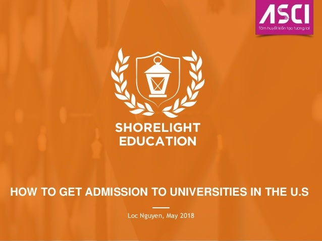 HOW TO GET ADMISSION TO UNIVERSITIES IN THE U.S Loc Nguyen, May 2018