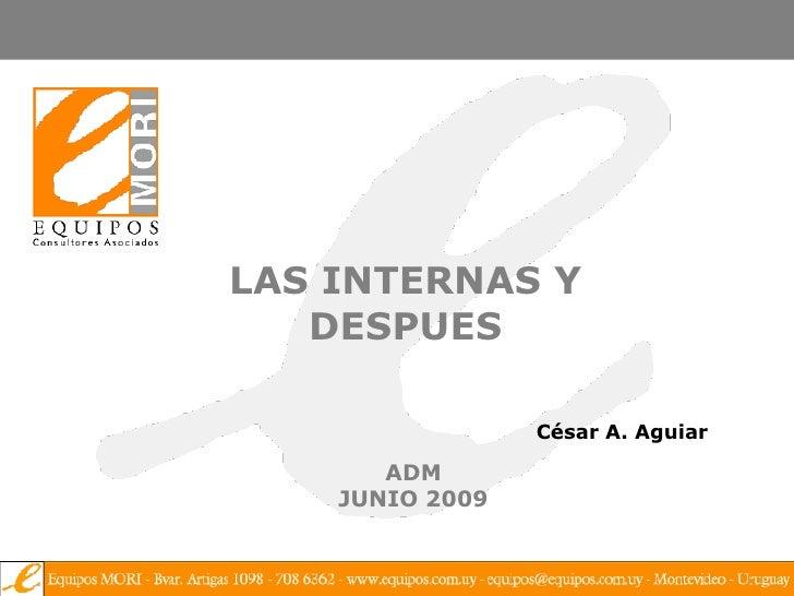 LAS INTERNAS Y DESPUES<br />César A. Aguiar<br />ADM<br />JUNIO 2009<br />