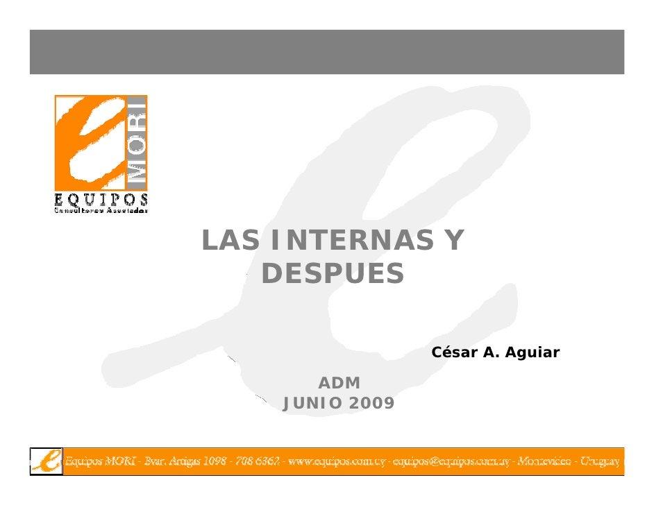 LAS INTERNAS Y    DESPUES                   César A. A i                  Cé    A Aguiar         ADM     JUNIO 2009