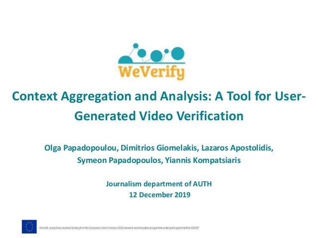 Context Aggregation and Analysis: A Tool for User- Generated Video Verification Olga Papadopoulou, Dimitrios Giomelakis, L...