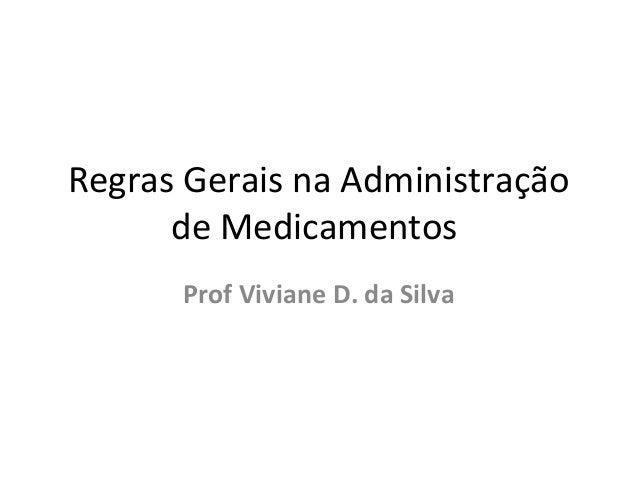 Regras Gerais na Administração de Medicamentos Prof Viviane D. da Silva