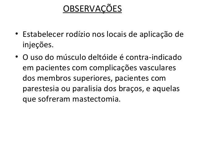 OBSERVAÇÕES • Estabelecer rodízio nos locais de aplicação de injeções. • O uso do músculo deltóide é contra-indicado em pa...