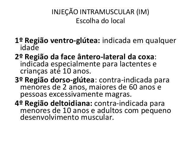 INJEÇÃO INTRAMUSCULAR (IM) Escolha do local 1ºRegiãoventro-glútea: indicada em qualquer idade 2ºRegiãodafaceântero-l...