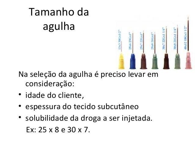 Tamanho da agulha Na seleção da agulha é preciso levar em consideração: • idade do cliente, • espessura do tecido subcutân...