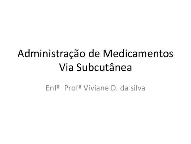 Administração de Medicamentos Via Subcutânea Enfª Profª Viviane D. da silva
