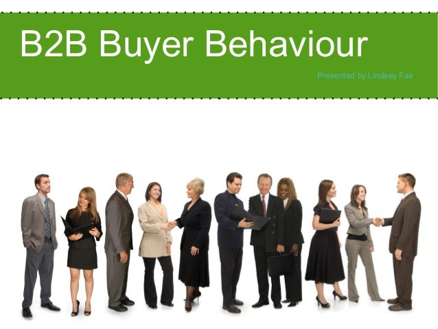 B2B Buyer BehaviourPresented by Lindsey Fair