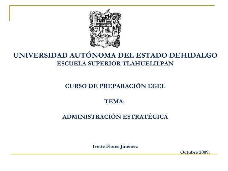 UNIVERSIDAD AUTÓNOMA DEL ESTADO DEHIDALGO        ESCUELA SUPERIOR TLAHUELILPAN          CURSO DE PREPARACIÓN EGEL         ...