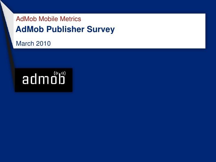 AdMob Mobile Metrics AdMob Publisher Survey March 2010
