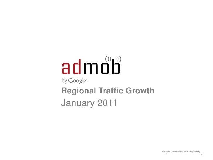 Regional Traffic GrowthJanuary 2011                          Google Confidential and Proprietary                          ...