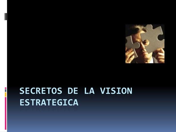 SECRETOS DE LA VISION ESTRATEGICA<br />