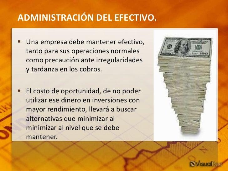 ADMINISTRACIÓN DEL EFECTIVO. Una empresa debe mantener efectivo,  tanto para sus operaciones normales  como precaución an...