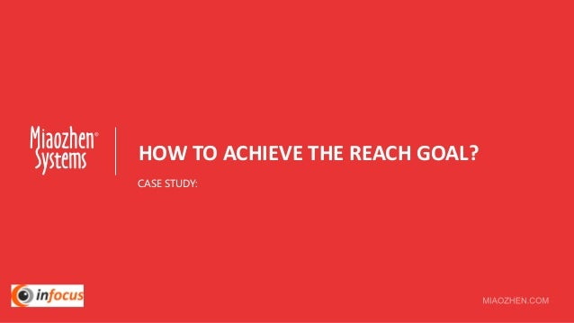HOW TO ACHIEVE THE REACH GOAL? CASE STUDY: