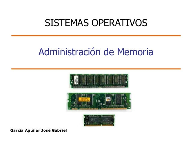 Garcia Aguilar José Gabriel Administración de Memoria SISTEMAS OPERATIVOS