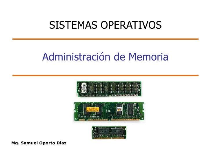 SISTEMAS OPERATIVOS            Administración de MemoriaMg. Samuel Oporto Díaz
