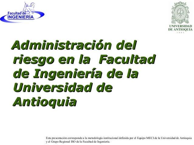 Administración delAdministración del riesgo en la Facultadriesgo en la Facultad de Ingeniería de lade Ingeniería de la Uni...