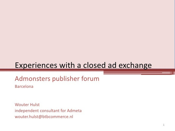 Experiences with a closed ad exchange<br />Admonsters publisher forum<br />Barcelona<br />Wouter Hulst<br />independent co...